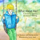 What About Me?: A Book By and For An Autism Sibling Cover Image