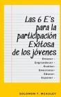 Las 6 E's para la participación Exitosa de los jóvenes: Enlazar - Engrandecer - Exaltar - Emocionar - Educar - Exponer Cover Image