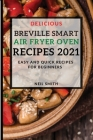 Delicious Breville Smart Air Fryer Oven Recipes 2021: Easy and Quick Recipes for Beginners Cover Image
