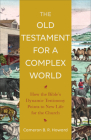 The Old Testament for a Complex World: How the Bible's Dynamic Testimony Points to New Life for the Church Cover Image