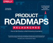 Product Roadmaps Relaunched: How to Set Direction While Embracing Uncertainty Cover Image