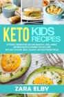 Keto Kids: Ketogenic Cookbook For Low Carb Breakfast, Lunch, Dinner, And Snack Recipes To Promote Healthy Living With Easy To Fol Cover Image