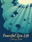 Fanciful Sea Life Coloring Book: Ocean Creatures For Adults, Teens & Kids - Fantasy Animals - Nature Paraside Cover Image