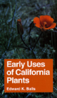 Early Uses of California Plants (California Natural History Guides #10) Cover Image