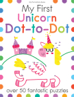 My First Unicorn Dot-To-Dot: Over 50 Fantastic Puzzles (My First Activity Books) Cover Image