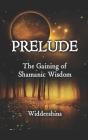 Prelude: The Gaining of Shamanic Wisdom Cover Image
