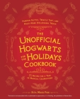 The Unofficial Hogwarts for the Holidays Cookbook: Pumpkin Pasties, Treacle Tart, and Many More Spellbinding Treats Cover Image