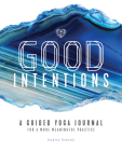 Good Intentions: A Guided Yoga Journal for a More Meaningful Practice Cover Image