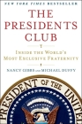 The Presidents Club: Inside the World's Most Exclusive Fraternity Cover Image