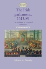 The Irish Parliament, 1613-89: The Evolution of a Colonial Institution (Studies in Early Modern Irish History) Cover Image