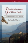 Death Without Denial, Grief Without Apology: A Guide for Facing Death and Loss Cover Image