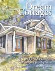 Dream Cottages: 25 Plans for Retreats, Cabins, and Beach Houses Cover Image