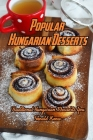 Popular Hungarian Desserts: Traditional Hungarian Desserts You Should Know: Delicious Hungarian Desserts You Must Try Book Cover Image