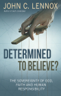 Determined to Believe?: The sovereignty of God, faith and human responsibility Cover Image