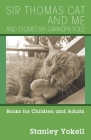 Sir Thomas Cat and Me and Stories my Grandpa Told: Books for Children and Adults Cover Image