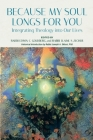 Because My Soul Longs for You: Integrating Theology into Our Lives Cover Image