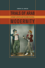 Trials of Arab Modernity: Literary Affects and the New Political Cover Image