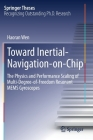 Toward Inertial-Navigation-On-Chip: The Physics and Performance Scaling of Multi-Degree-Of-Freedom Resonant Mems Gyroscopes (Springer Theses) Cover Image