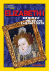 World History Biographies: Elizabeth I: The Outcast Who Became England's Queen (National Geographic World History Biographies) Cover Image