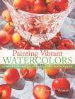 Painting Vibrant Watercolors: Discover the Magic of Light, Color and Contrast Cover Image