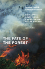 The Fate of the Forest: Developers, Destroyers, and Defenders of the Amazon, Updated Edition Cover Image