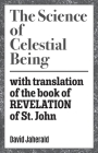 The Science of Celestial Being: with translation of the book of REVELATION of St. John Cover Image