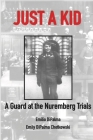 Just A Kid, A Guard at the Nuremberg Trials Cover Image