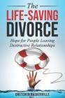 The Life-Saving Divorce: Hope for People Leaving Destructive Relationships Cover Image