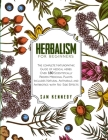 Herbalism for Beginners: The Complete Naturopathic Guide of Medical Herbs. Over 180 Scientifically Proven Medicinal Plants. Includes Natural An Cover Image