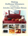 Making Dollhouse Miniatures in Polymer Clay Jewelry and Trinket Boxes Cover Image