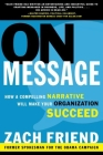 On Message: How a Compelling Narrative Will Make Your Organization Succeed Cover Image