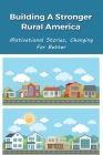 Building A Stronger Rural America: Motivational Stories, Changing For Better: Strategies To Improve Rural Service Delivery Cover Image