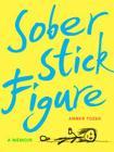 Sober Stick Figure: A Memoir Cover Image
