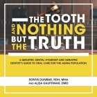 The Tooth and Nothing but the Truth: A Geriatric Dental Hygienist and Geriatric Dentist's Guide to Oral Care for the Aging Population Cover Image