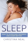 Sleep: How to Overcome Insomnia and Sleep Better Cover Image
