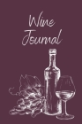Wine Tasting Journal: Wine Notebook To Record And Rate Aroma, Taste, Appearance, Wine Collector's Log Book, Wine Lover Gift Cover Image