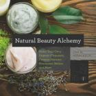 Natural Beauty Alchemy: Make Your Own Organic Cleansers, Creams, Serums, Shampoos, Balms, and More (Countryman Know How) Cover Image