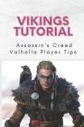 Vikings Tutorial: Assassin's Creed Valhalla Player Tips: Assassin'S Creed Valhalla Tutorial Cover Image