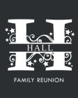 Hall Family Reunion: Personalized Last Name Monogram Letter H Family Reunion Guest Book, Sign In Book (Family Reunion Keepsakes) Cover Image