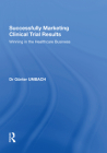 Successfully Marketing Clinical Trial Results: Winning in the Healthcare Business Cover Image