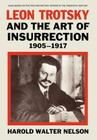 Leon Trotsky and the Art of Insurrection 1905-1917 (Cass Series on Politics and Military Affairs in the Twentiet) Cover Image