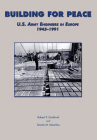 Building for Peace: U.S. Army Engineers in Europe, 1945-1991 (U.S. Army in the Cold War Series) Cover Image
