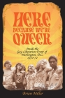 Here Because We're Queer: Inside the Gay Liberation Front of Washington, D.C., 1970-72 Cover Image