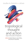 Tropological Thought and Action: Essays on the Poetics of Imagination (Studies in Rhetoric and Culture #9) Cover Image