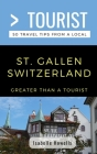 Greater Than a Tourist- St. Gallen Switzerland: 50 Travel Tips from a Local Cover Image