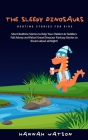 The Sleepy Dinosaurs - Bedtime Stories for kids: Short Bedtime Stories to Help Your Children & Toddlers Fall Asleep and Relax! Great Dinosaur Fantasy Cover Image