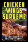 Chicken Wings Supreme: The Secret Book of Recipes for Gourmet Chicken Wings Cover Image