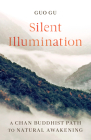 Silent Illumination: A Chan Buddhist Path to Natural Awakening Cover Image