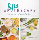Spa Apothecary: Natural Bath & Beauty Recipes Cover Image