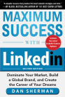 Maximum Success with Linkedin: Dominate Your Market, Build a Global Brand, and Create the Career of Your Dreams Cover Image